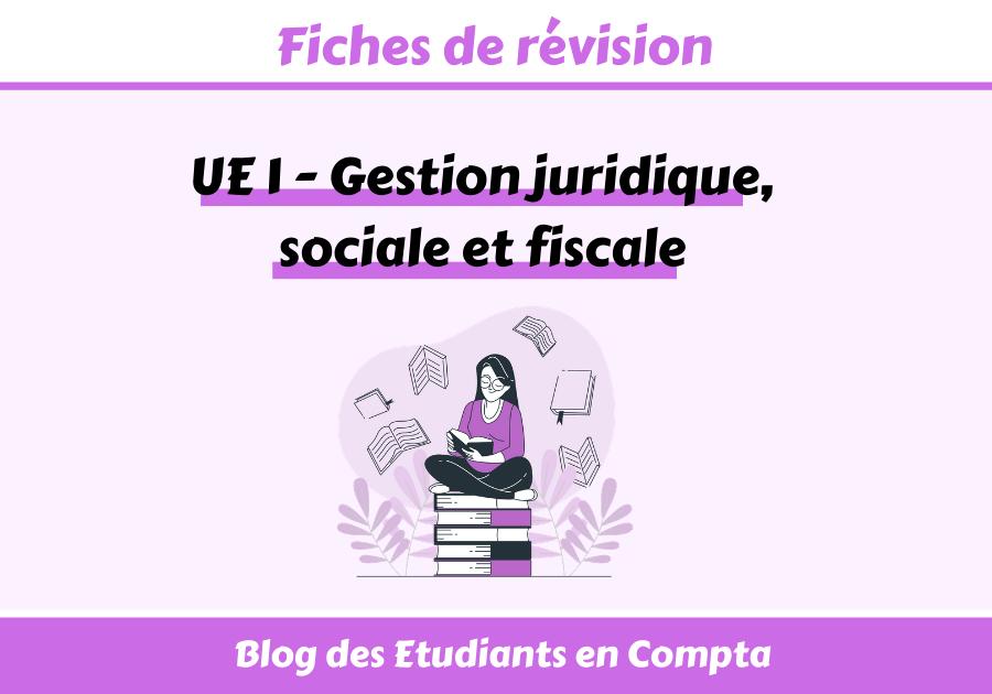 Fiches UE1 DSCG - Droit - Gestion juridique sociale et fiscale