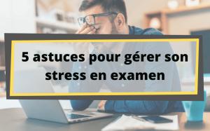 5 astuces pour gérer son stress en examen
