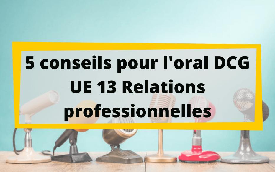 5 conseils pour l'oral DCG UE 13 - Relations professionnelles